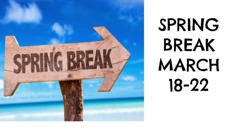 Spring Break March 18-22
