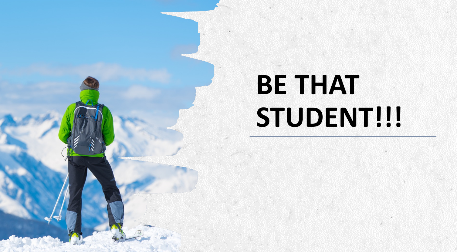 BE THAT STUDENT!!!